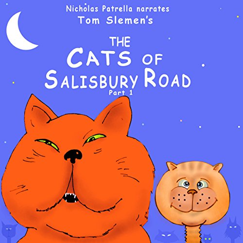 The Cats of Salisbury Road     Book 1              By:                                                                                                                                 Tom Slemen                               Narrated by:                                                                                                                                 Nicholas Patrella                      Length: 1 hr and 31 mins     12 ratings     Overall 3.5
