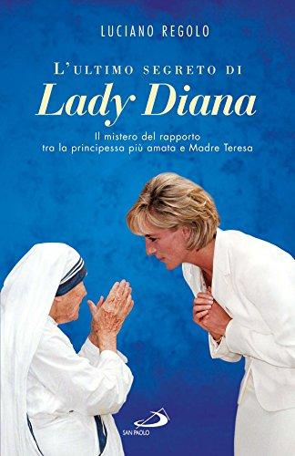 L'ultimo segreto di lady Diana. Il mistero del rapporto tra la principessa più amata e Madre Teresa