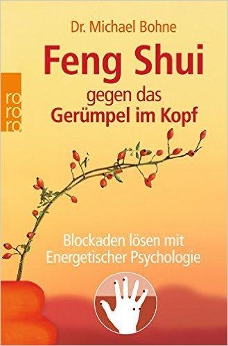Feng Shui gegen das Gerümpel im Kopf: Blockaden lösen mit Energetischer Psychologie ( 1. Oktober 2007 )