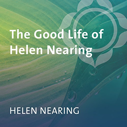 The Good Life of Helen Nearing audiobook cover art