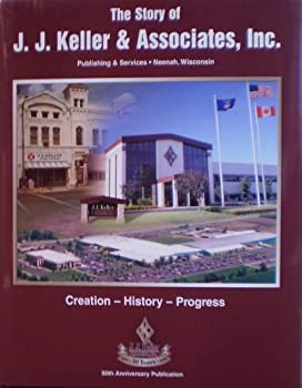 Hardcover The story of J. J. Keller & Associates, Inc: Creation-- history-- progress Book