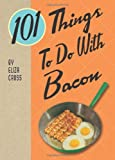101 Things® to Do with Bacon
