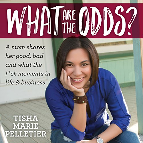 What Are the Odds?: A Mom Shares Her Good, Bad and What the F--K Moments in Life & Business audiobook cover art