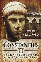 Constantius II: Usurpers, Eunuchs and the Antichrist