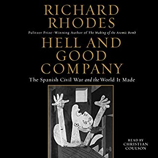 Hell and Good Company     The Spanish Civil War and the World It Made              By:                                                                                                                                 Richard Rhodes                               Narrated by:                                                                                                                                 Christian Coulson                      Length: 8 hrs and 36 mins     71 ratings     Overall 4.1