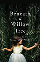 Beneath a Willow Tree: Poems