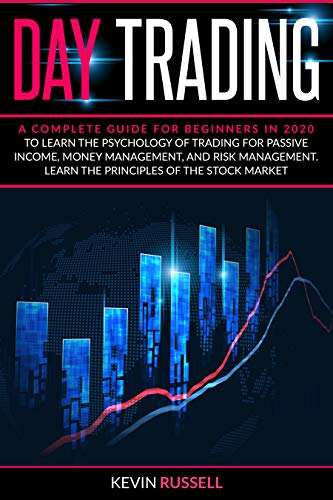 Day Trading: A complete guide for beginners in 2020 to learn the psychology of trading for passive income, money management, and risk management. Learn the principles of the stock market
