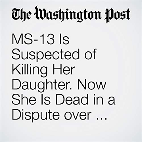 MS-13 Is Suspected of Killing Her Daughter. Now She Is Dead in a Dispute over the Memorial. copertina