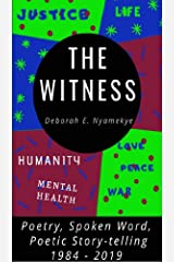 THE WITNESS: Poetry, Spoken Word, Poetic Story-telling: 1984-2019 Kindle Edition