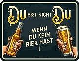RAHMENLOS Deko Blechschild: Du bist Nicht Du - Wenn du kein Bier hast!
