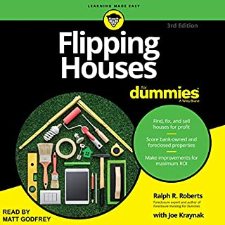 Flipping Houses for Dummies, 3rd Edition                   Written by:                                                                                                                                 Ralph R. Roberts,                                                                                        Joe Kraynak - foreword                               Narrated by:                                                                                                                                 Matt Godfrey                      Length: 12 hrs and 40 mins     Not rated yet     Overall 0.0