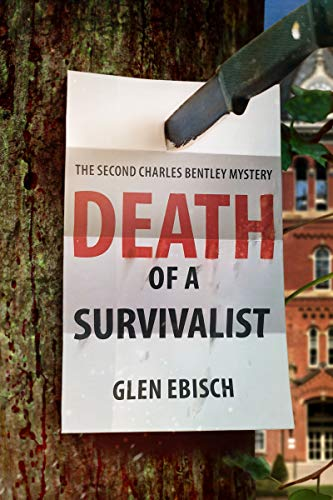 Death of a Survivalist: A Charles Bentley Mystery (The Charles Bentley Mysteries Book 2) by [Glen Ebisch]