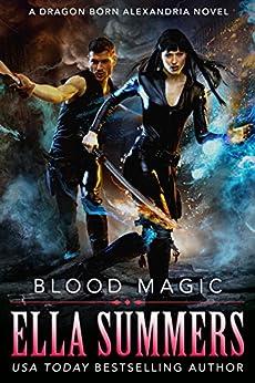 Blood Magic (Dragon Born Alexandria Book 2) by [Ella Summers]