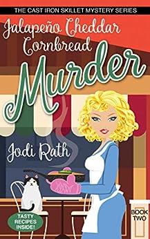 Jalapeño Cheddar Cornbread Murder (The Cast Iron Skillet Mystery Series Book 2) by [Jodi Rath]