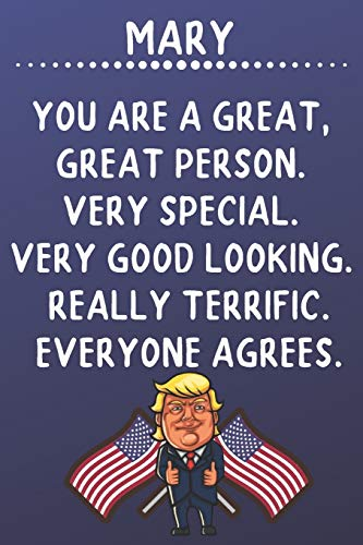 Mary You Are A Great Great Person Very Special: Donald Trump Notebook Journal Gift for Mary / Diary / Unique Greeting Card Alternative