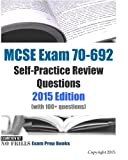 MCSE Exam 70-692 Self-Practice Review Questions 2015 Edition: (with 100+ questions)