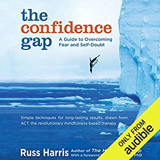 The Confidence Gap     A Guide to Overcoming Fear and Self-Doubt              Written by:                                                                                                                                 Russ Harris,                                                                                        Steven Hayes PhD (foreword)                               Narrated by:                                                                                                                                 Graeme Malcolm                      Length: 7 hrs and 39 mins     70 ratings     Overall 4.4