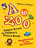 A to Zoo, Supplement to the 8th Edition: Subject Access to Children's Picture Books, 8th Edition