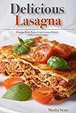Delicious Lasagna: A Lasagna Recipe Book to Learn Accurate Methods to Make Yummy Lasagna
