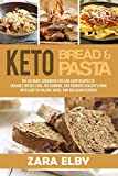 Keto Bread and Keto Pasta: The Ultimate Cookbook for Low Carb Recipes To Enhance Weight Loss, Fat...