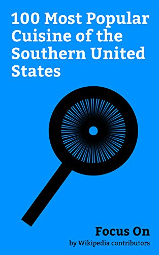 Focus On: 100 Most Popular Cuisine of the Southern United States: Jack Daniel's, Grits, Red velvet Cake, Mint Julep, Barbecue, Collard Greens, Head Cheese, ... Chili con Carne, etc. (English Edition)