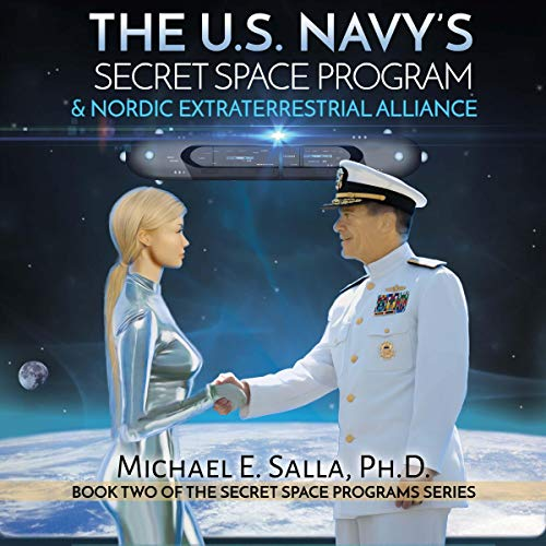 The US Navy's Secret Space Program and Nordic Extraterrestrial Alliance audiobook cover art