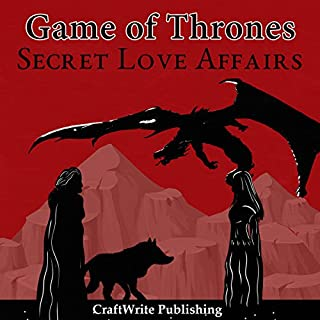 Game of Thrones: Secret Love Affairs     Game of Thrones Mysteries and Lore, Book 3              By:                                                                                                                                 CraftWrite Publishing                               Narrated by:                                                                                                                                 Johnny Robinson                      Length: 57 mins     21 ratings     Overall 4.1