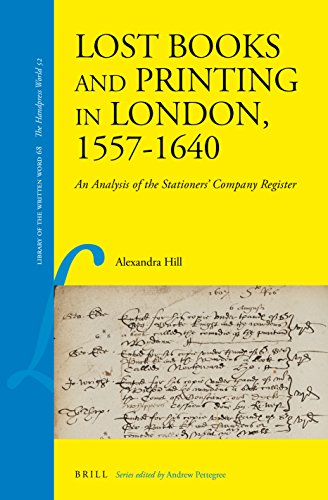 Lost Books and Printing in London, 1557-1640: An Analysis of the Stationers' Company Register (Library of the Written Word/ the Handpress World 52, Band 68)