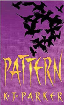 Pattern: Book Two of the Scavenger Trilogy by [K. J. Parker]