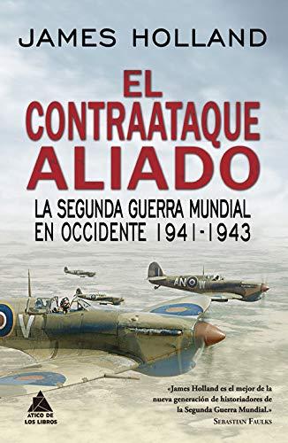 El contraataque aliado: La Segunda Guerra Mundial en Occidente 1941-1943 (Ático Historia)