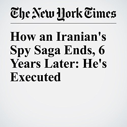How an Iranian's Spy Saga Ends, 6 Years Later: He's Executed cover art