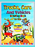 Trucks, Cars, and Vehicles Coloring Book: Amazing Trucks, Cars And Vehicles Coloring Book For Kids / Cars coloring book for kids & toddlers - activity books for preschooler - coloring book for Boys, Girls, Fun, ... book for kids ages 2-4, 4-8)