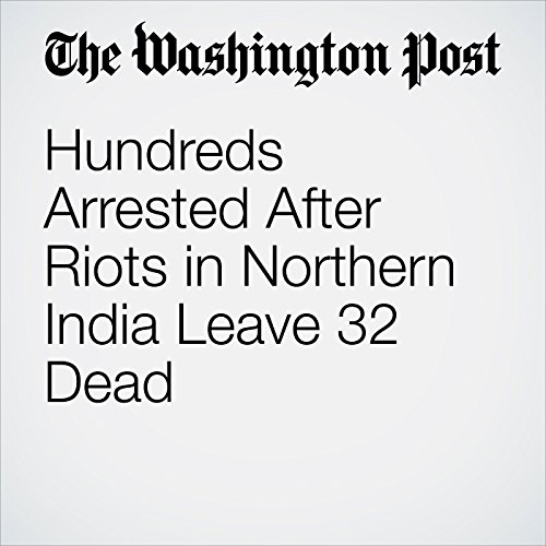 Hundreds Arrested After Riots in Northern India Leave 32 Dead copertina