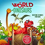 The World of Dinosaurs: Bedtime Stories for Kids: Short Funny Fantasy Stories for Children and Toddlers to Help Them Fall Asleep and Relax. Fantastic Stories to Dream About for All Ages. Easy to Read