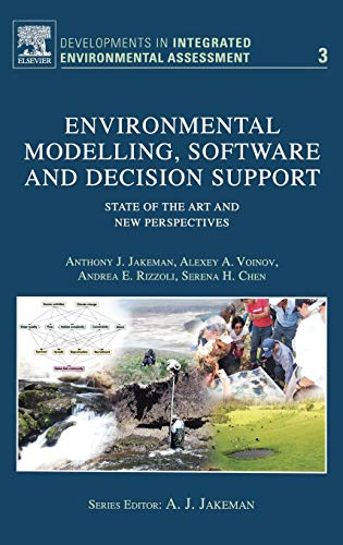 Environmental Modelling, Software and Decision Support: State of the Art and New Perspective (Volume 3) (Developments in Integrated Environmental Assessment, Volume 3)