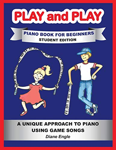 Play and Play: Learn How to Play the Piano and Keyboard Using a Fun and Easy Method STUDENT EDITION