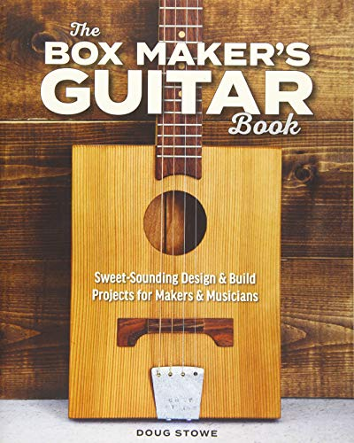 The Box Maker's Guitar Book: Sweet-Sounding Design & Build Projects for Makers & Musicians