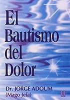 El Bautismo Del Dolor/ the Baptism of Pain 9501702030 Book Cover