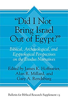 """""""Did I Not Bring Israel Out of Egypt?""""  Biblical Archaeological and Egyptological Perspectives on the Exodus Narratives  Bulletin for Biblical Research Supplement"""