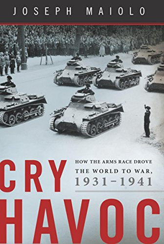 Cry Havoc: How the Arms Race Drove the World to War, 1931-1941 (English Edition)