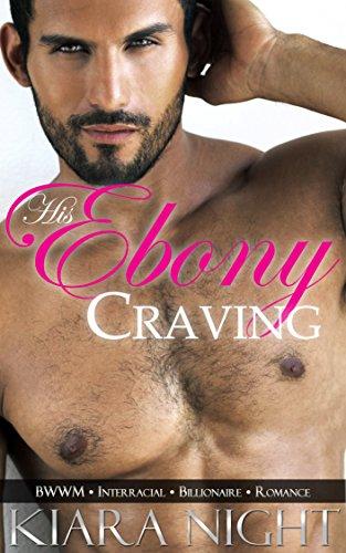 His Ebony Craving (BWWM Interracial Billionaire Romance) (English Edition)