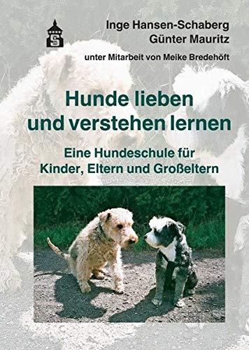 Hunde lieben und verstehen lernen: Eine Hundeschule für Kinder, Eltern und Großeltern: Eine Hundeschule fr Kinder, Eltern und Groeltern