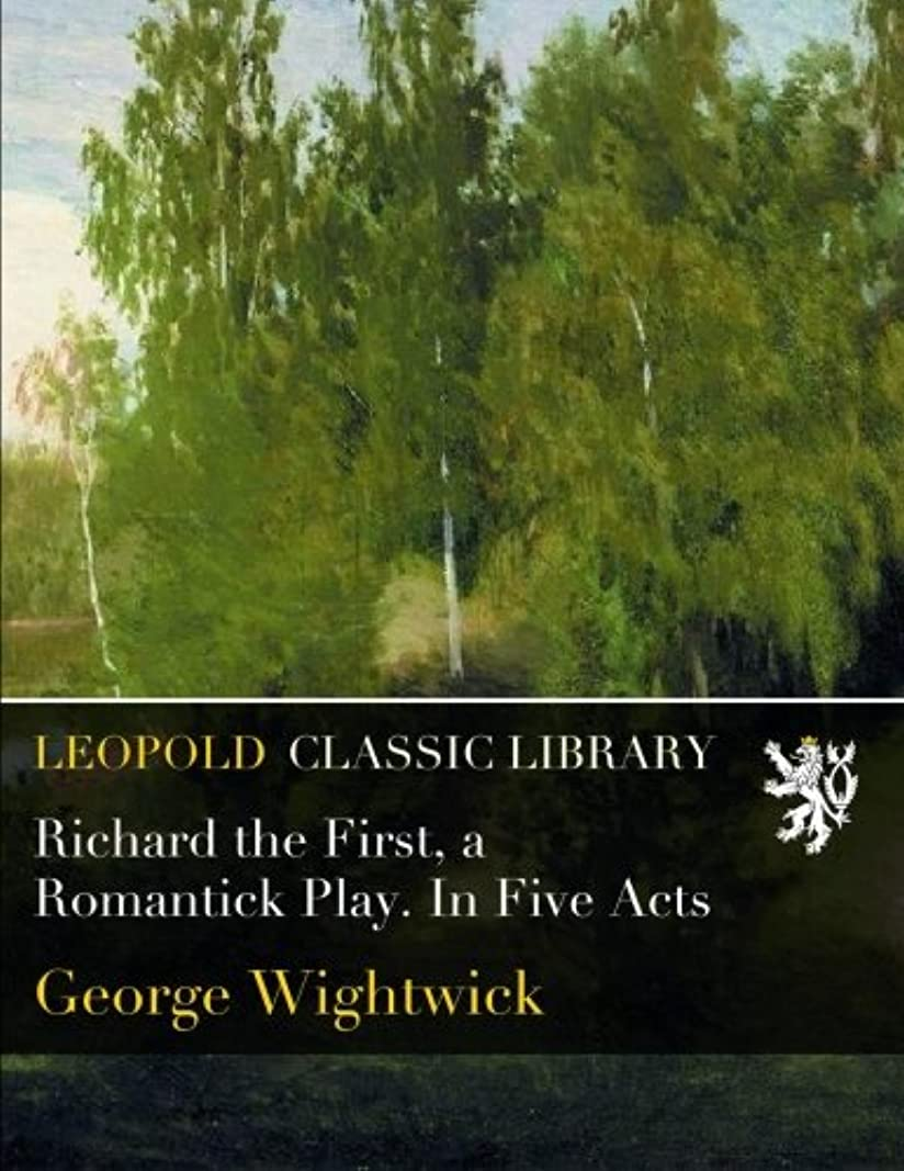 希望に満ちたタワー公平なRichard the First, a Romantick Play. In Five Acts