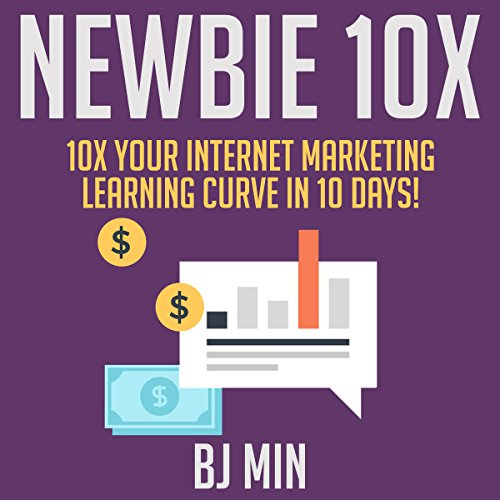 Newbie 10X: 10X Your Internet Marketing Learning Curve in 10 Days! audiobook cover art