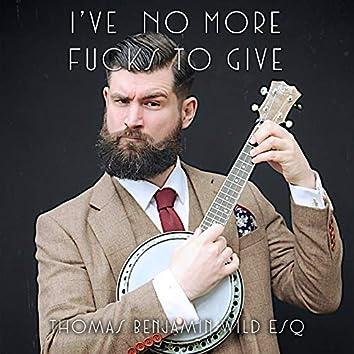 I've No More Fucks To Give