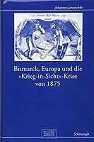 """Bismarck, Europa und die """"Krieg-in-Sicht""""-Krise von 1875"""