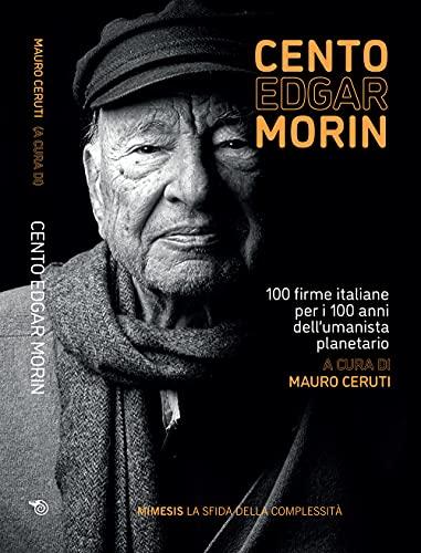 Cento Edgar Morin. 100 firme italiane per i 100 anni dell'umanista planetario