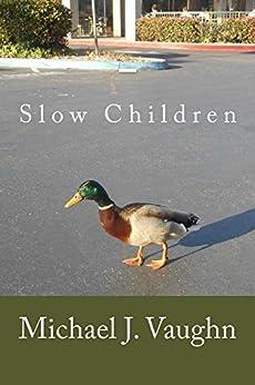 Slow Children by [Michael J. Vaughn]