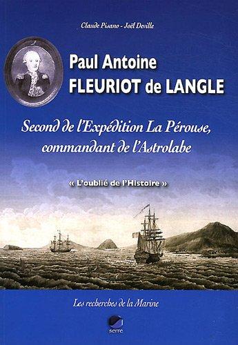 Paul Antoine Fleuriot de Langle : Second de l'Expédition La Pérouse, commandant de l'Astrolabe, \