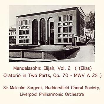 Mendelssohn: Elijah, Vol. 2 ((Elias) Oratorio in Two Parts, Op. 70 - MWV A 25)
